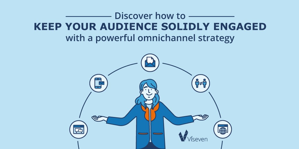 Discover how to keep your audiences solidly engaged with a powerful omnichannel strategy